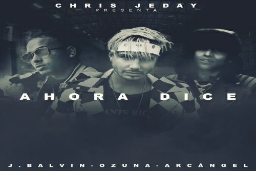 Chris Jeday and J Balvin and Ozuna and Arcangel - Ahora Dice