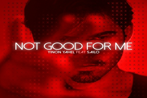 Yinon Yahel ft SAILO - Not Good For Me