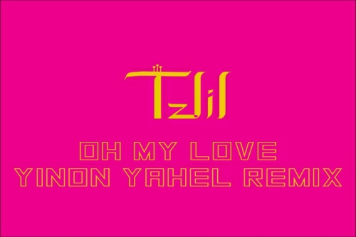 Tzlil - Oh My Love (Yinon Yahel Remix)